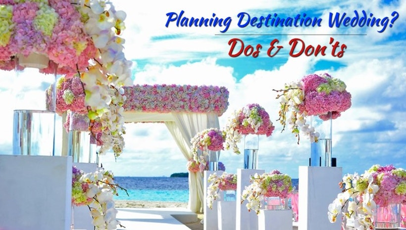Planning Destination Wedding? Dos And Don'ts to Keep in Mind