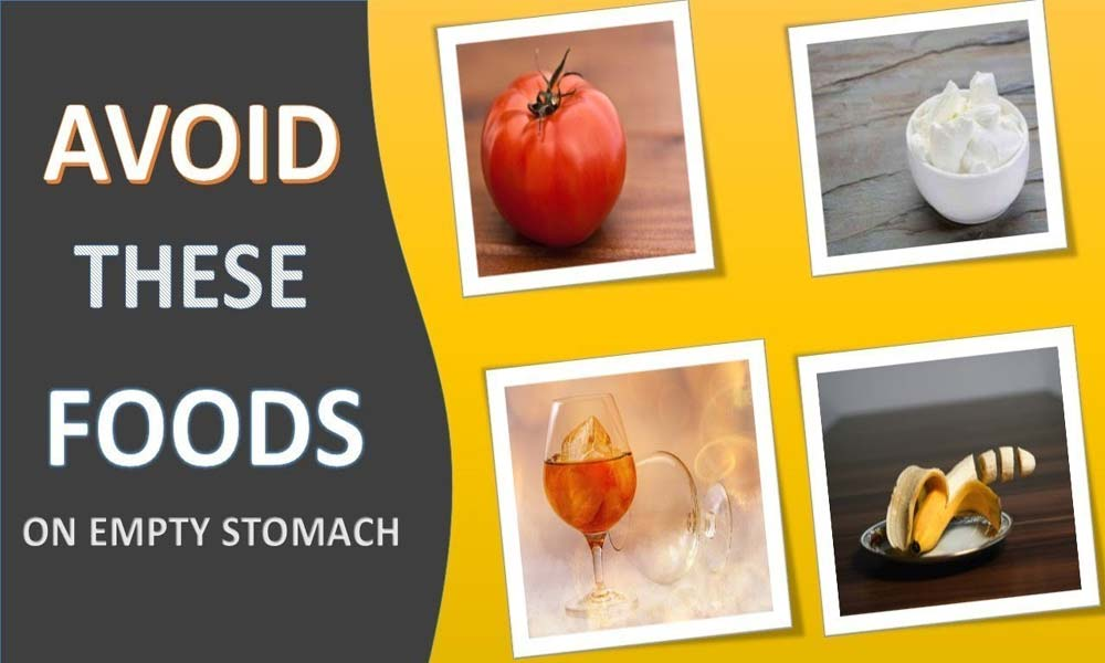 Avoid These Foods on Empty Stomach