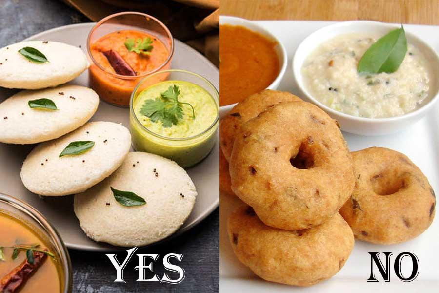 Eat Idlis instead of Medu Vadas
