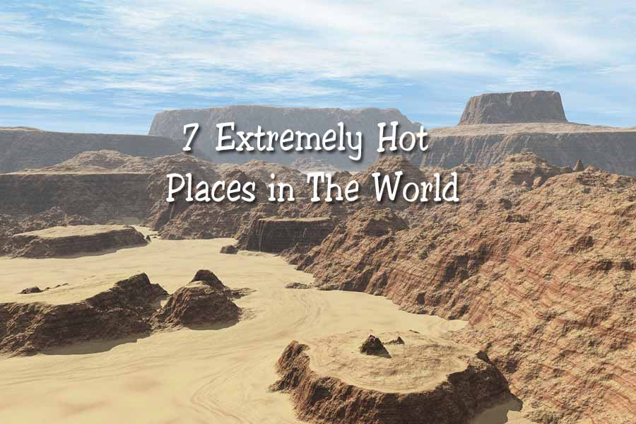 7 Extremely Hot Places in The World