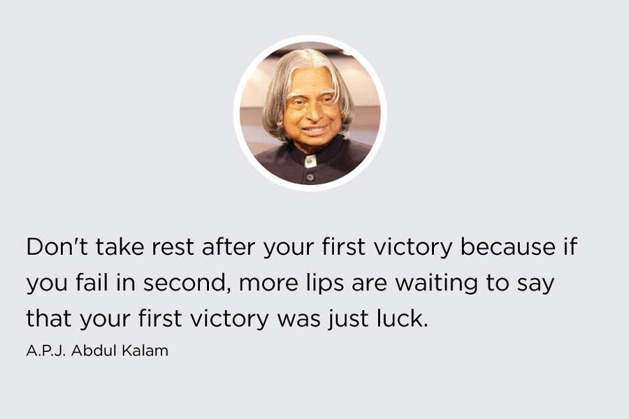 Don't' take rest after achieving your first victory