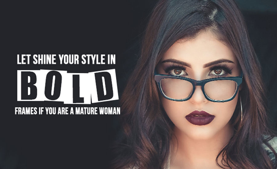 Let Shine Your Style in Bold Frames If You Are a Mature Woman