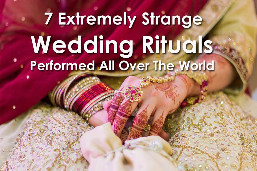 7 Extremely Strange Wedding Rituals Performed All Over The World