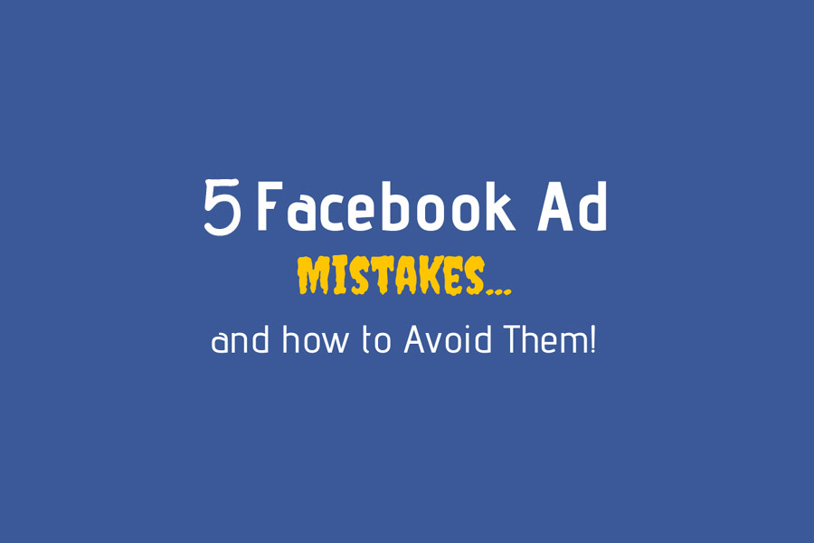 5 of The Most Common Facebook Ad Mistakes