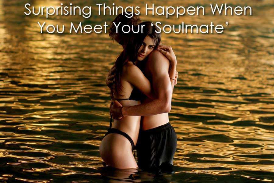 7 Surprising Things That Happen Only When You Meet Your Soulmate