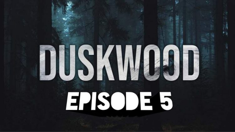 Duskwood Episode 5